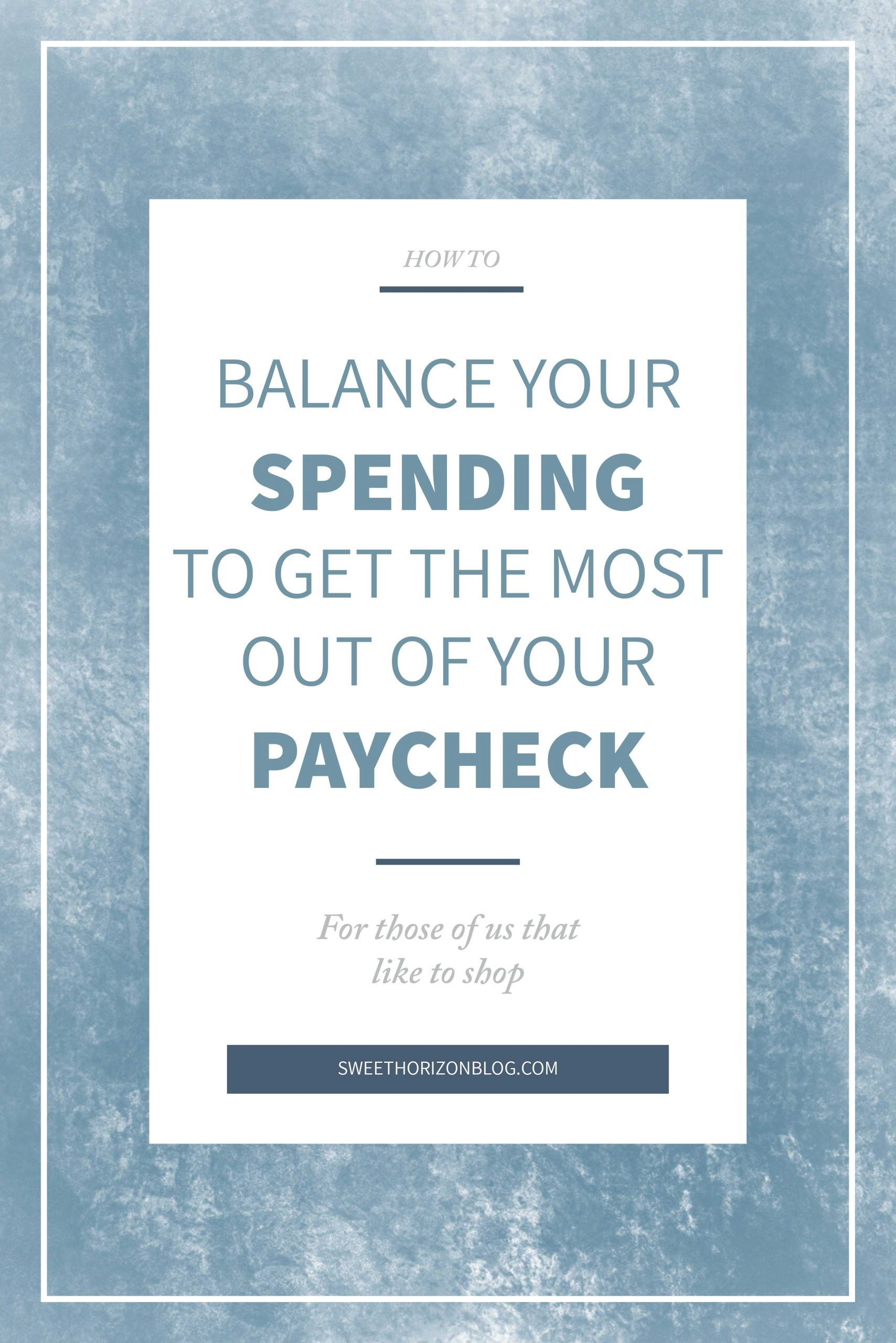 How to Balance Your Spending to Get the Most Out of Your Paycheck from www.sweethorizonblog.com