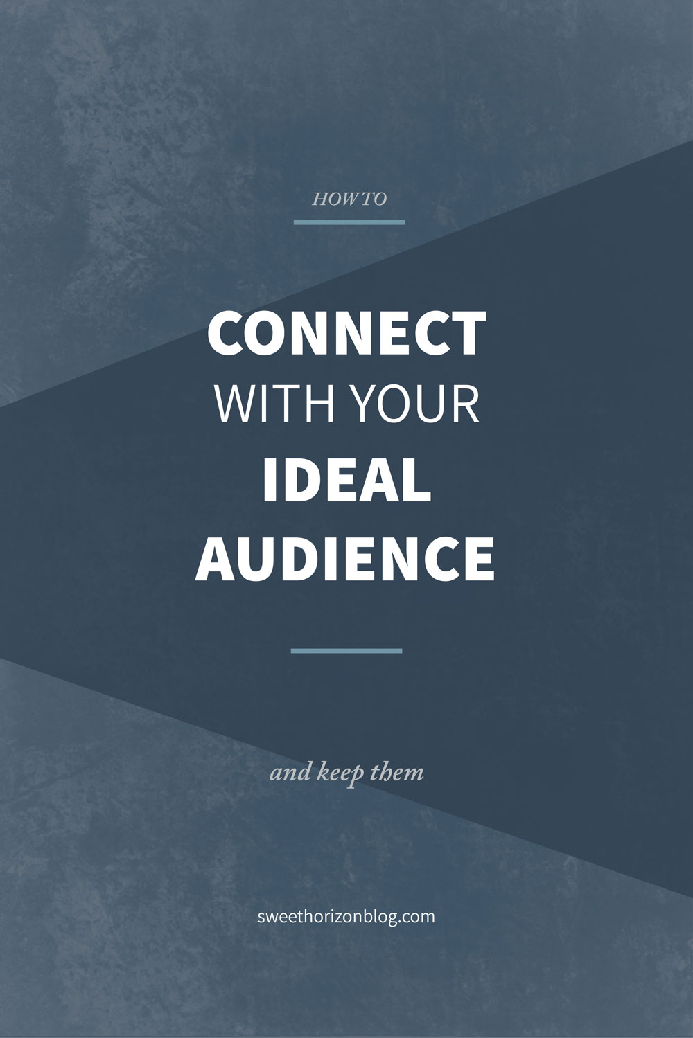How to Connect With Your Ideal Audience and Keep Them from www.sweethorizonblog.com