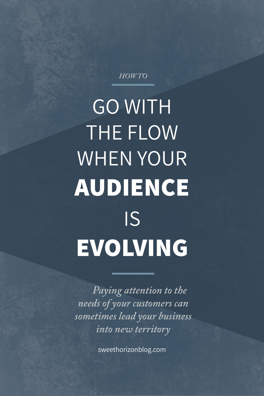 How to Go With The Flow When Your Audience is Evolving from www.sweethorizonblog.com