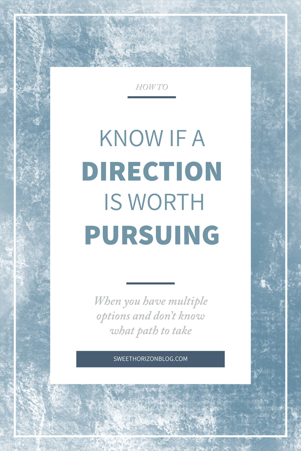 How to Know if a Direction is Worth Pursuing from www.sweethorizonblog.com