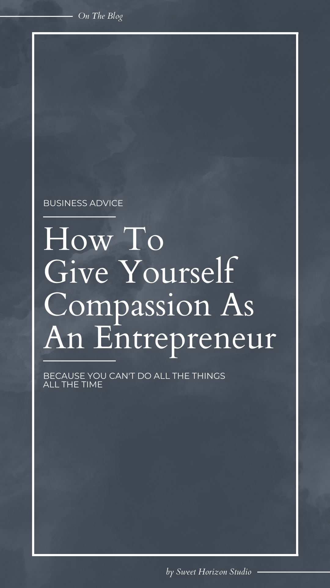 How to give yourself compassion as an entrepreneur from www.sweethorizonblog.com