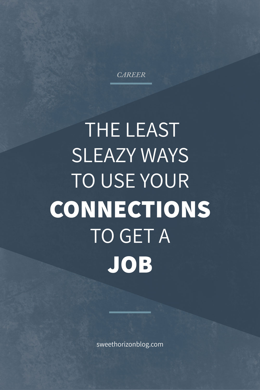 The Least Sleazy Ways to Use Your Connections to Get a Job from www.sweethorizonblog.com