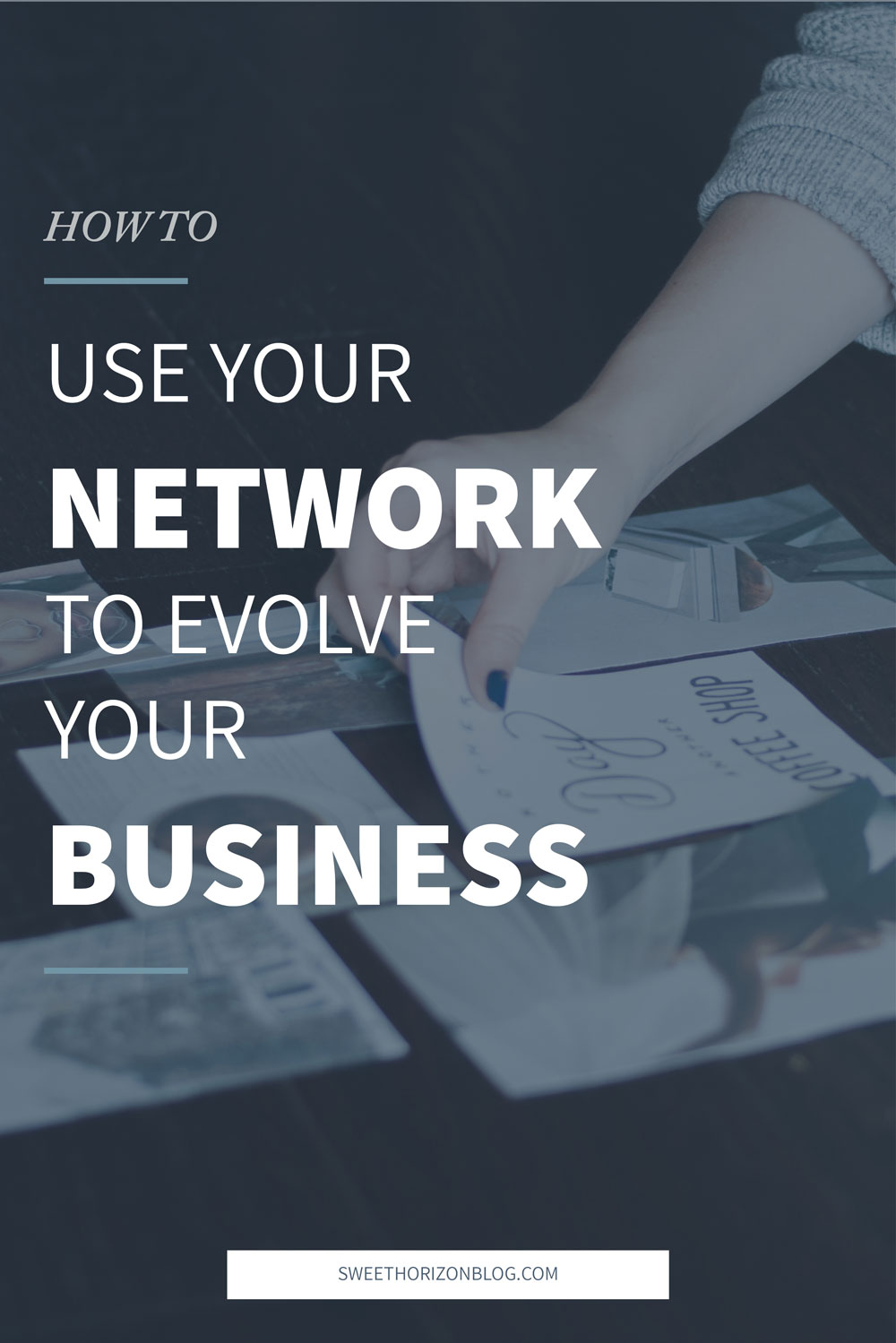How to Use Your Network to Evolve Your Business from www.sweethorizonblog.com