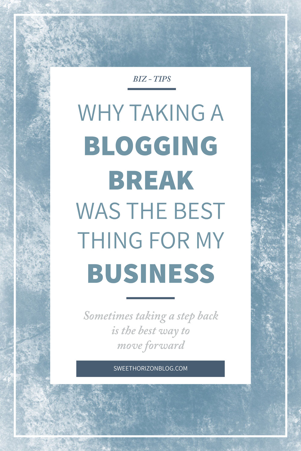 Why Taking a Blogging Break Was the Best Thing for My Business from www.sweethorizonblog.com