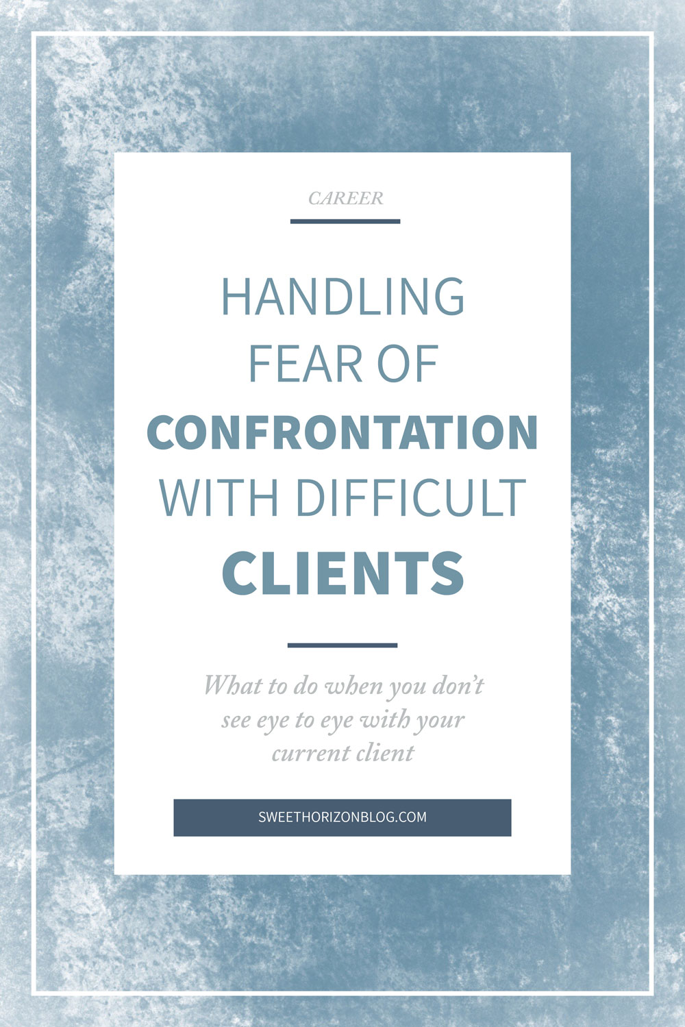 Fear of Confrontation with Difficult Clients from www.sweethorizonblog.com