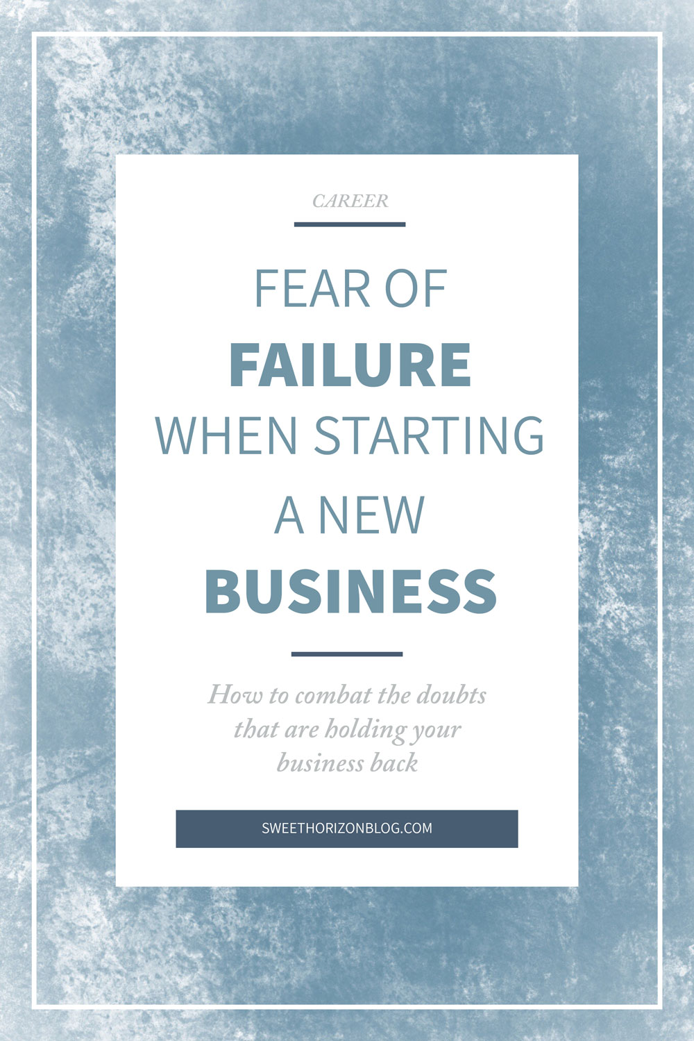 Fear of Failure When Starting a New Business from www.sweethorizonblog.com