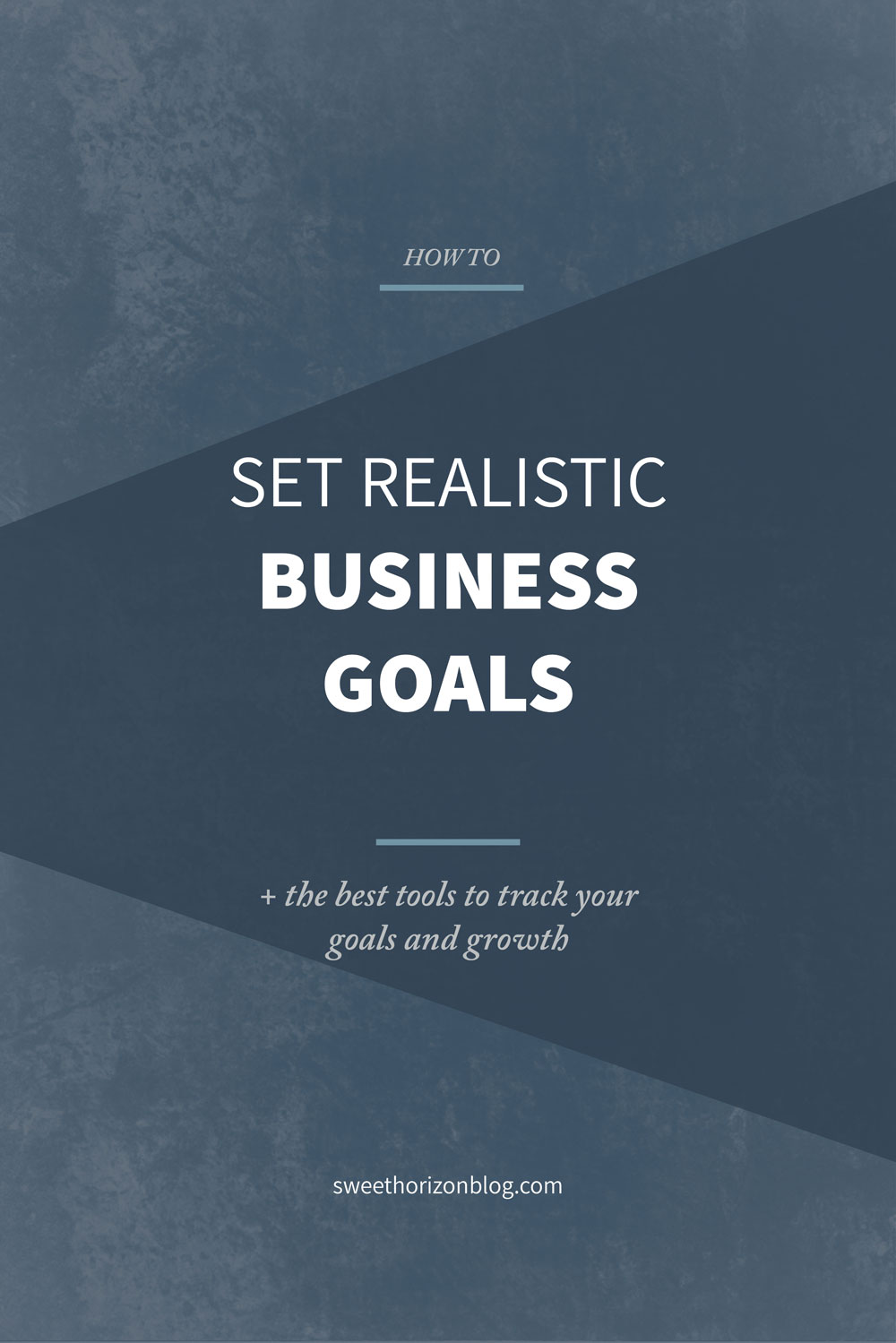 How to Set Realistic Business Goals from www.sweethorizonblog.com